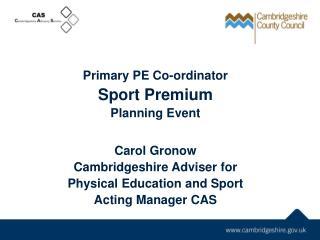 Primary PE Co-ordinator  Sport Premium Planning Event Carol Gronow Cambridgeshire Adviser for