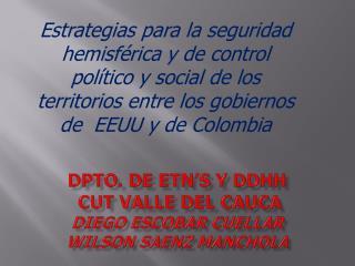 DPTO. DE  ETN's  y DDHH   CUT VALLE DEL CAUCA Diego Escobar Cuellar Wilson  Saenz Manchola