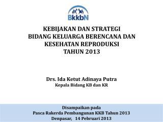 Drs. Ida  Ketut Adinaya  Putra Kepala Bidang  KB  dan  KR