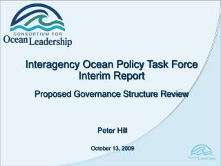 Interagency Ocean Policy Task Force Interim Report Proposed Governance Structure Review
