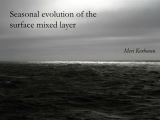 Seasonal evolution of the surface mixed layer