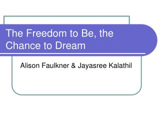 The Freedom to Be, the Chance to Dream