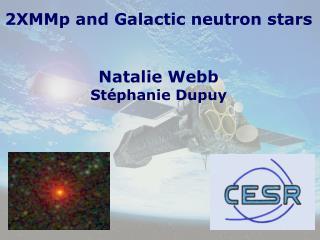 2XMMp and Galactic neutron stars Natalie Webb  St�phanie Dupuy