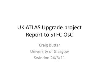UK ATLAS Upgrade project Report to STFC OsC