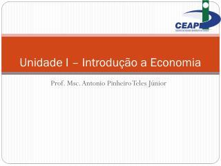 Unidade I – Introdução a Economia