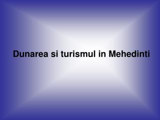 Dunarea si turismul in Mehedinti