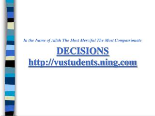 In the Name of Allah The Most Merciful The Most Compassionate DECISIONS vustudents.ning