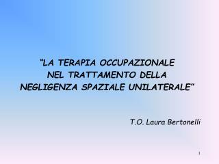 """""""LA TERAPIA OCCUPAZIONALE NEL TRATTAMENTO DELLA  NEGLIGENZA SPAZIALE UNILATERALE"""""""