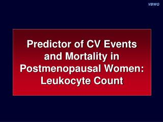 Predictor of CV Events  and Mortality in Postmenopausal Women: Leukocyte Count