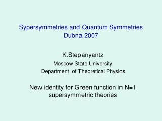 Sypersymmetries and Quantum Symmetries Dubna 2007