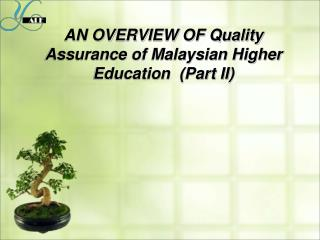 AN OVERVIEW OF Quality Assurance of Malaysian Higher Education  Part II