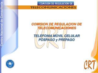 COMISION DE REGULACION DE TELECOMUNICACIONES TELEFONIA MOVIL CELULAR  POSPAGO y PREPAGO