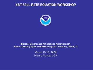 XBT FALL RATE EQUATION WORKSHOP National Oceanic and Atmospheric Administration