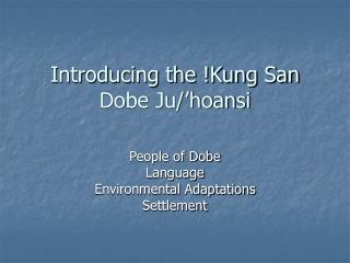 Introducing the !Kung San Dobe Ju/'hoansi