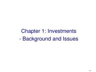 Chapter 1: Investments  - Background and Issues