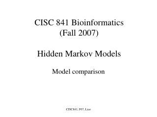 CISC 841 Bioinformatics (Fall 2007) Hidden Markov Models