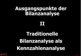 Ausgangspunkte der Bilanzanalyse  II  Traditionelle Bilanzanalyse als Kennzahlenanalyse