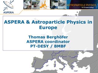 ASPERA & Astroparticle Physics in Europe Thomas Berghöfer ASPERA coordinator PT-DESY / BMBF