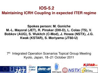 IOS-5.2	 Maintaining ICRH Coupling in expected ITER regime Spokes person: M. Goniche