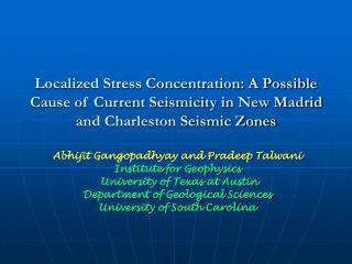 Abhijit Gangopadhyay and Pradeep Talwani Institute for Geophysics  University of Texas at Austin