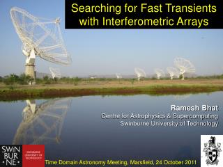 Ramesh Bhat Centre for Astrophysics & Supercomputing  Swinburne University of Technology