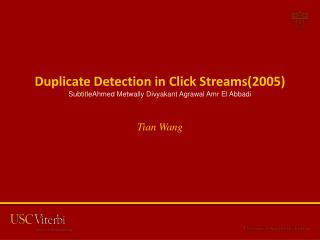 Duplicate Detection in Click Streams(2005) SubtitleAhmed Metwally Divyakant Agrawal Amr El Abbadi