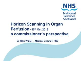 Horizon Scanning in Organ Perfusion  - 25 th  Oct 2013 a commissioner's perspective
