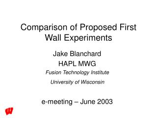 Comparison of Proposed First Wall Experiments