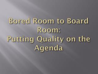 Bored Room to Board Room: Putting Quality on the Agenda