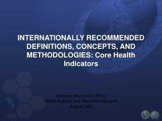 INTERNATIONALLY RECOMMENDED DEFINITIONS, CONCEPTS, AND METHODOLOGIES: Core Health  Indicators