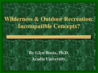 Wilderness & Outdoor Recreation: Incompatible Concepts?