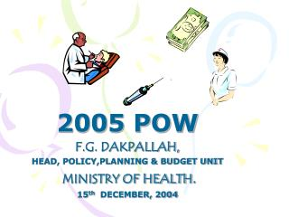 2005 POW F.G. DAKPALLAH,  HEAD, POLICY,PLANNING & BUDGET UNIT  MINISTRY OF HEALTH .