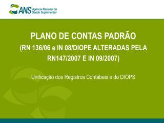 PLANO DE CONTAS PADRÃO  (RN 136/06 e IN 08/DIOPE ALTERADAS PELA RN147/2007 E IN 09/2007)