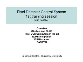 Pixel  D etector  C ontrol  S ystem 1st training session May 10, 2007