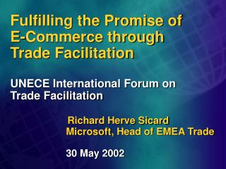 Fulfilling the Promise of  E-Commerce through  Trade Facilitation UNECE International Forum on