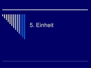 5. Einheit