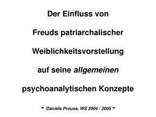 Der Einfluss von   Freuds patriarchalischer   Weiblichkeitsvorstellung  auf seine allgemeinen  psychoanalytischen Konzep
