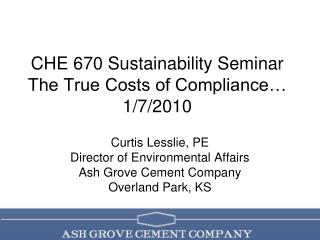 CHE 670 Sustainability Seminar The True Costs of Compliance� 1/7/2010
