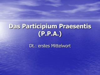 Das Participium Praesentis (P.P.A.)