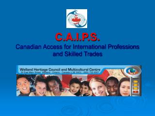 C.A.I.P.S. Canadian Access for International Professions and Skilled Trades