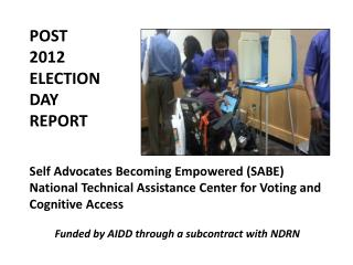 POST  2012  ELECTION  DAY  REPORT Self Advocates Becoming Empowered (SABE)
