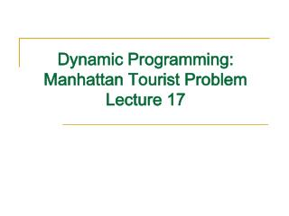 Dynamic Programming: Manhattan Tourist Problem Lecture 17