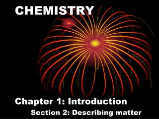 CHEMISTRY Chapter 1: Introduction Section 2: Describing matter