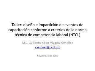 M.C. Guillermo César Vázquez González cvazquez@ucol.mx Noviembre de 2008