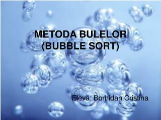METODA BULELOR (BUBBLE SORT)