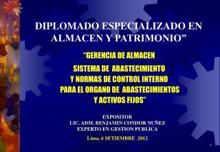 EXPOSITOR LIC. ADM. BENJAMIN CONDOR NUÑEZ EXPERTO EN GESTION PUBLICA Lima, 6 SETIEMBRE  2012