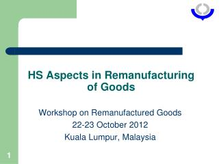 HS Aspects in Remanufacturing of Goods