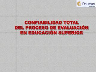 CONFIABILIDAD TOTAL DEL PROCESO DE EVALUACIÓN EN EDUCACIÓN SUPERIOR