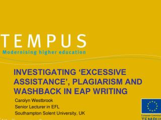 Investigating �excessive assistance�, plagiarism and  washback  in EAP  WRITing