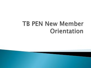 TB PEN New Member Orientation